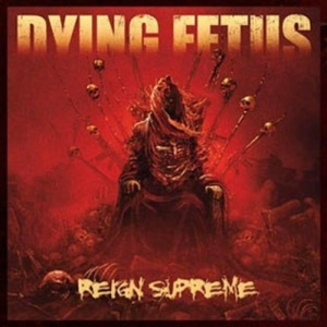 Dying Fetus, 'Reign Supreme	' (Relapse)
