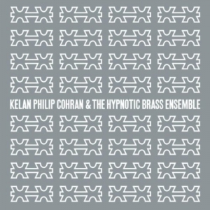 Kelan Philip Cohran & Hypnotic Brass Ensemble, 'Kelan Philip Cohran & Hypnotic Brass Ensemble' (Honest Jons)