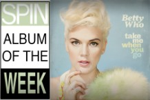 betty who, spin album of the week, take me when you go