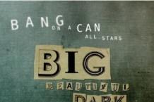Bang on a Can All-Stars, 'Big Beautiful Dark and Scary' (Cantaloupe)