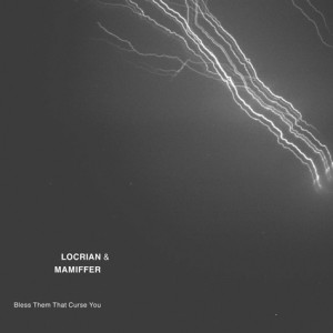 Locrian & Mamiffer, 'Bless Them That Curse You' (Sige/Utech)