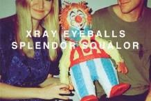 XRay Eyeballs, 'Splendor Squalor' (Kanine)