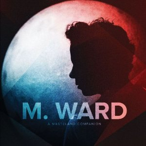 M. Ward, 'A Wasteland Companion' (Merge)