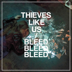 Thieves Like Us, 'Bleed Bleed Bleed' (Captured Tracks)