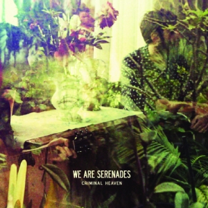 We Are Serenades, 'Criminal Heaven' (Cherrytree/Interscope)