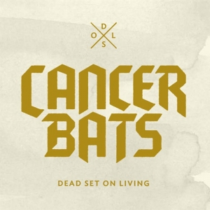 Cancer Bats, 'Dead Set on Living' (Metal Blade)