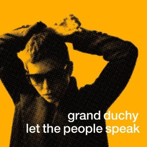Grand Duchy, 'Let the People Speak' (Sonic Unyon)