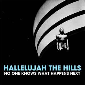 Hallelujah the Hills, 'No One Knows What Will Happen Next' (Discrete Pageantry)