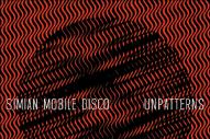 Simian Mobile Disco, 'Unpatterns' (Witchita)