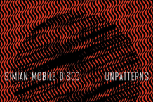 Simian Mobile Disco, 'Unpatterns' (Witchita)