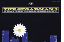 The Sugarman 3, 'What the World Needs Now' (Daptone)