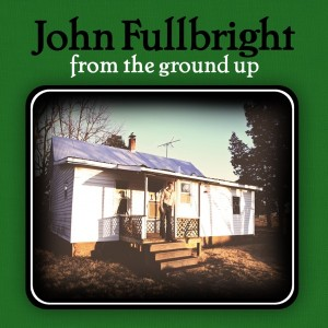 John Fullbright, 'From the Ground Up' (Blue Dirt Records/Thirty Tigers)