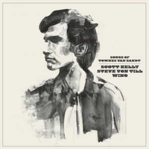 Scott Kelly/Steve Von Till/Wino, 'Songs of Townes Van Zandt' (My Proud Mountain/Neurot)