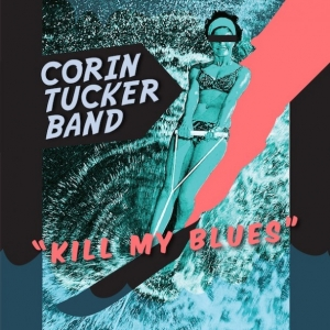 Corin Tucker Band, 'Kill My Blues' (Kill Rock Stars)