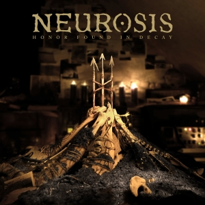 Neurosis, 'Honor Found in Decay' (Neurot)