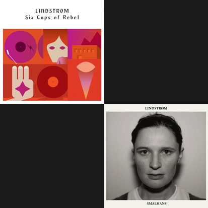 Lindstrøm - <i>Six Cups of Rebel</i> (Smalltown Supersound) and <i>Smalhans</i> (Feedelity)