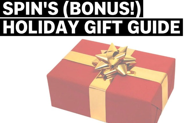 SPIN's (Bonus!) Holiday Gift Guide