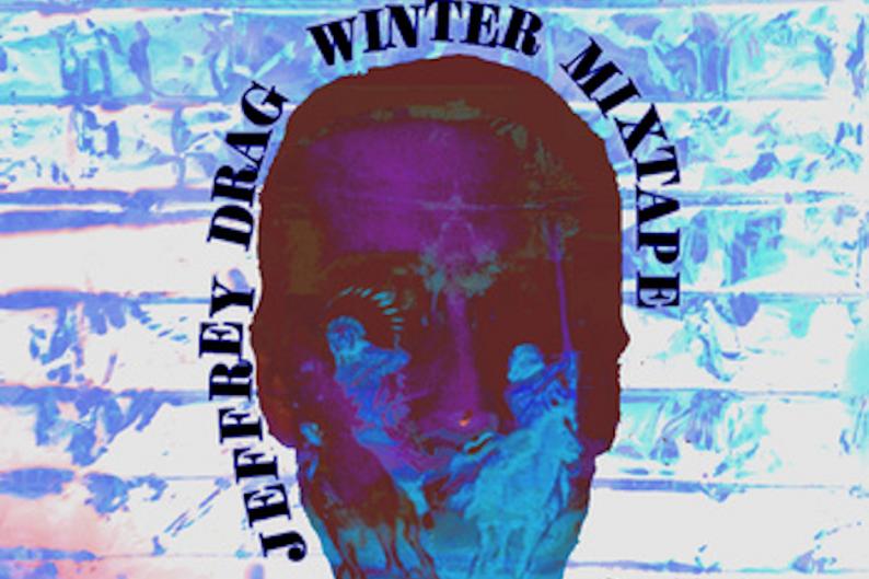 Jeffery Drag Records Winter Mixtape