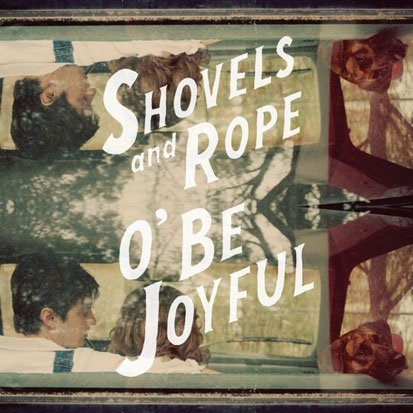 Shovels & Rope - <i>O' Be Joyful</i> (Dualtone)