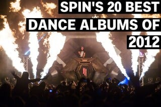 SPIN's 20 Best Dance Albums of 2012