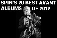 SPIN's 20 Best Avant Albums of 2012