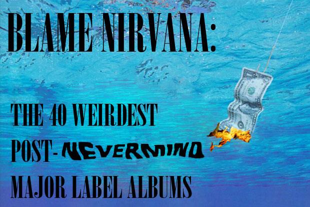 Blame Nirvana The 40 Weirdest Post Nevermind Major Label Albums
