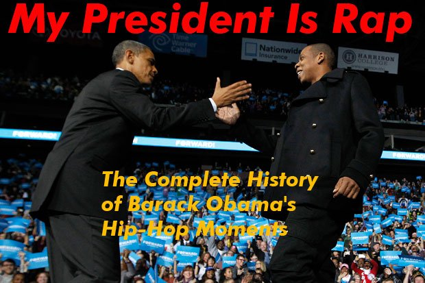 My President Is Rap: The Complete History of Barack Obama's Hip-Hop Moments