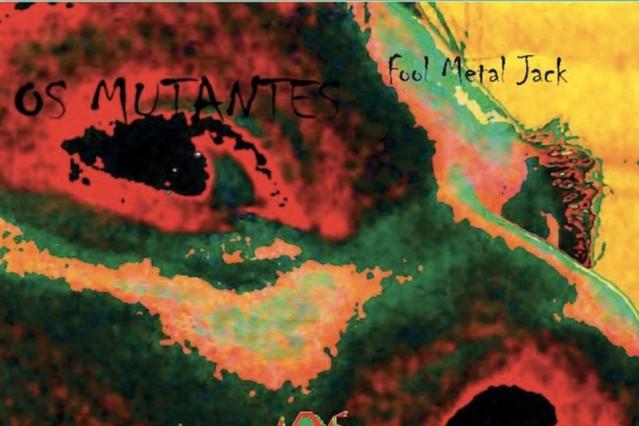 os mutantes, fool metal jack