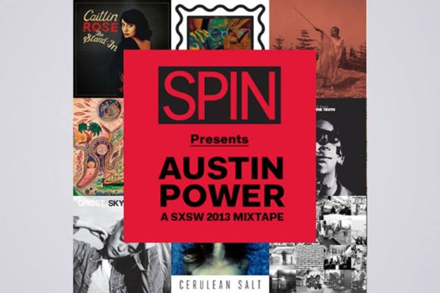 SPIN Presents Austin Power: A SXSW 2013 Mixtape