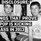 Full Disclosure: 5 Songs That Prove U.K. Pop is Kicking Our Ass in 2013