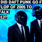 How Did Daft Punk Go From the Flop of 2005 to the Talk of 2013?