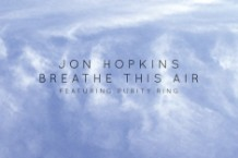 jon hopkins, purity ring, breathe this air, single