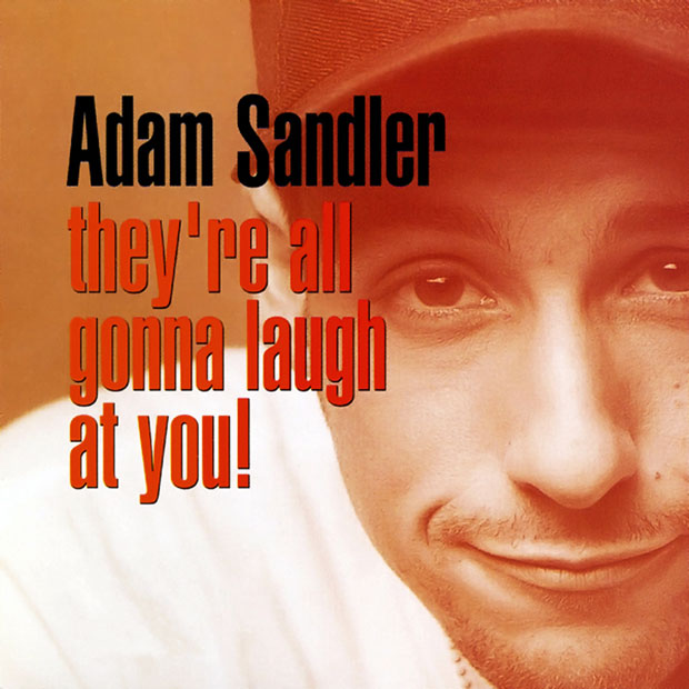 "Adam Sandler's ""They're All Going to Laugh at You"""
