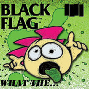 Black Flag, 'What The...', cover art