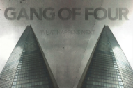 Gang of Four Are Streaming Their New Album and You'll Never Guess 'What Happens Next'