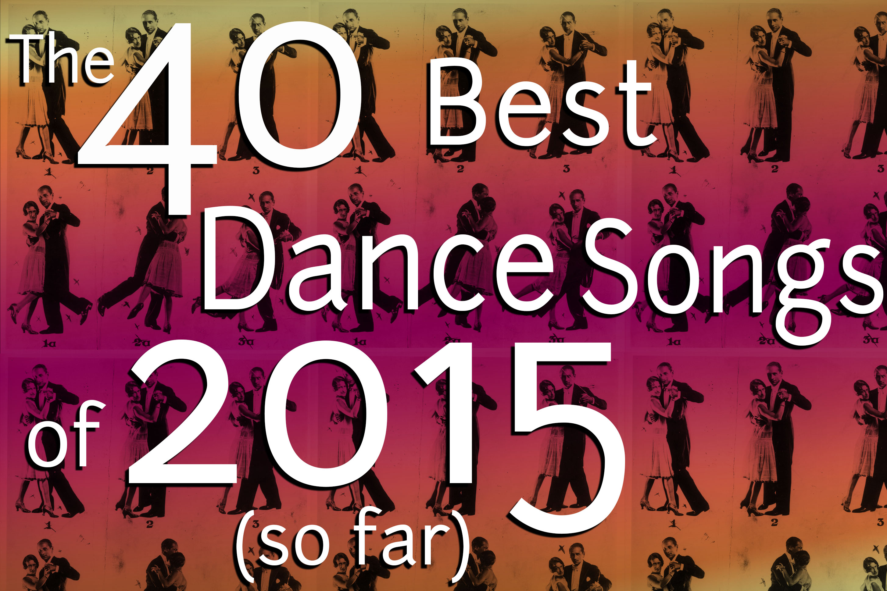 The 40 Best Dance Songs of 2015 So Far | SPIN