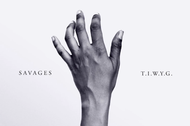 savages-t-i-w-y-g-video-watch