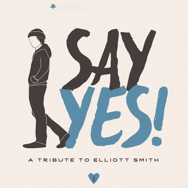 SAY YES! A Tribute to Elliott Smith - Album Release