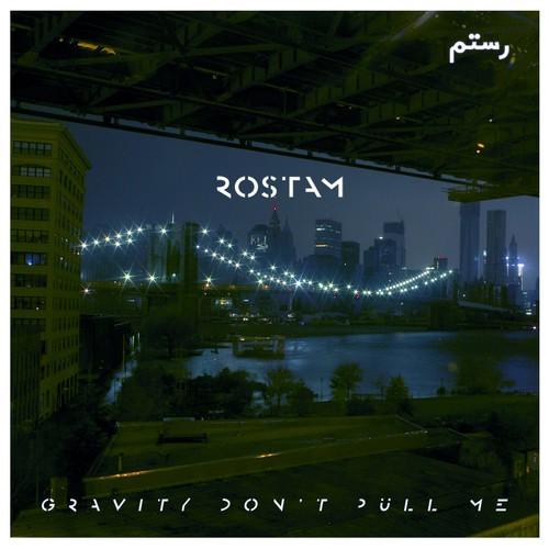rostam-gravity-dont-pull-me