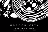 Gorgon City Suffer From 'Impaired Vision' With Tink and Mikky Ekko