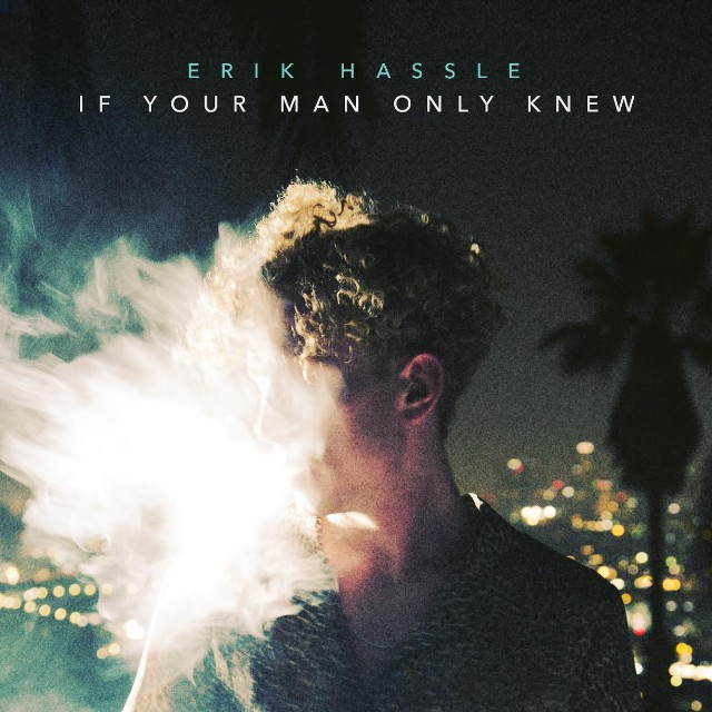 erik-hassle-if-your-man-only-knew-stream