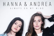 Zara Larsson's Sister Starts a Band, Hanna & Andrea, With Very Good Debut Single