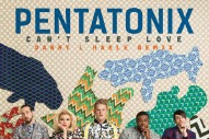 PC Music's Danny L Harle Remixes Pentatonix's 'Can't Sleep Love'