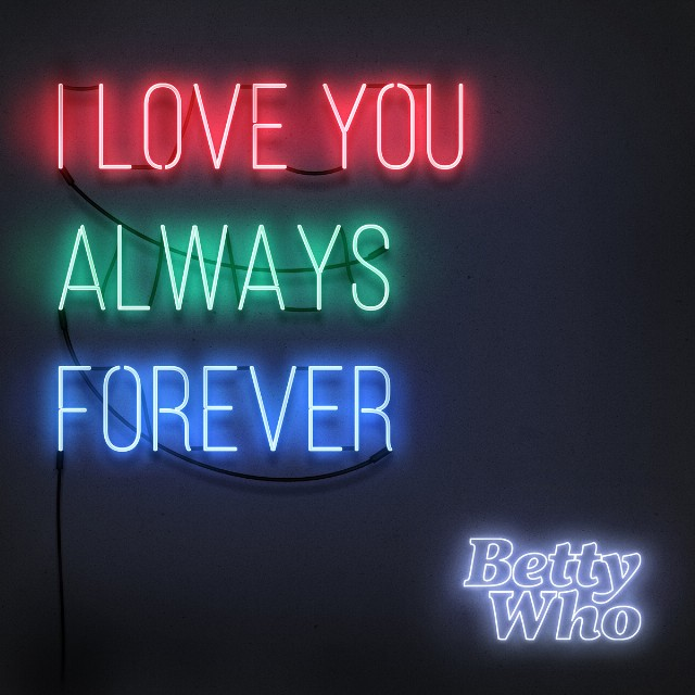 betty-who-i-love-you-always-forever