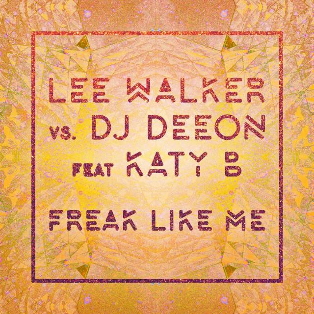 lee-walker-dj-deeon-katy-b-freak-like-me-new-song-stream