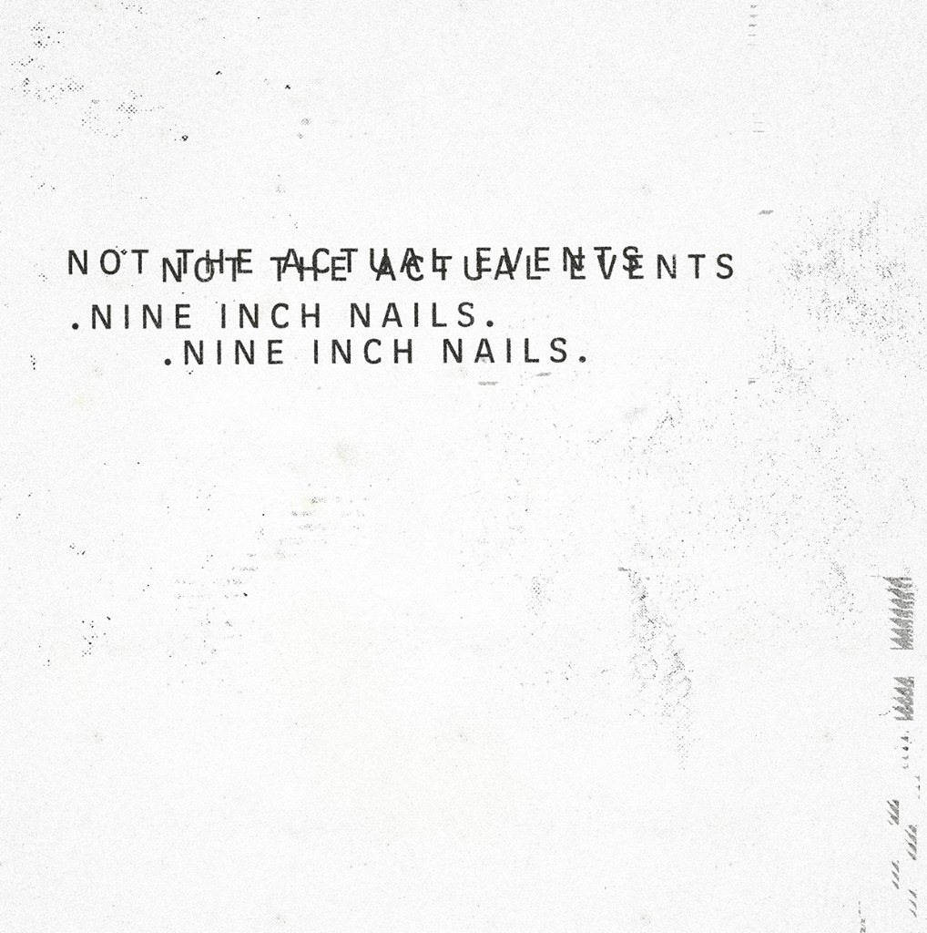 Review: Nine Inch Nails\' Not the Actual Events Is a Good Sign for ...