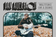 Stream Dan Auerbach&#8217;s New Album <i>Waiting on a Song</i>