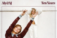 Review: Aly &#038; AJ&#8217;s <i>Ten Years</i> Is a Smart, Slick Reintroduction