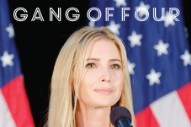 Gang of Four's New EP Has Ivanka Trump on the Cover