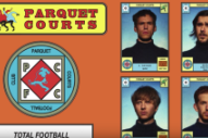 "Watch Parquet Courts' New Lyric Video for ""Total Football"""